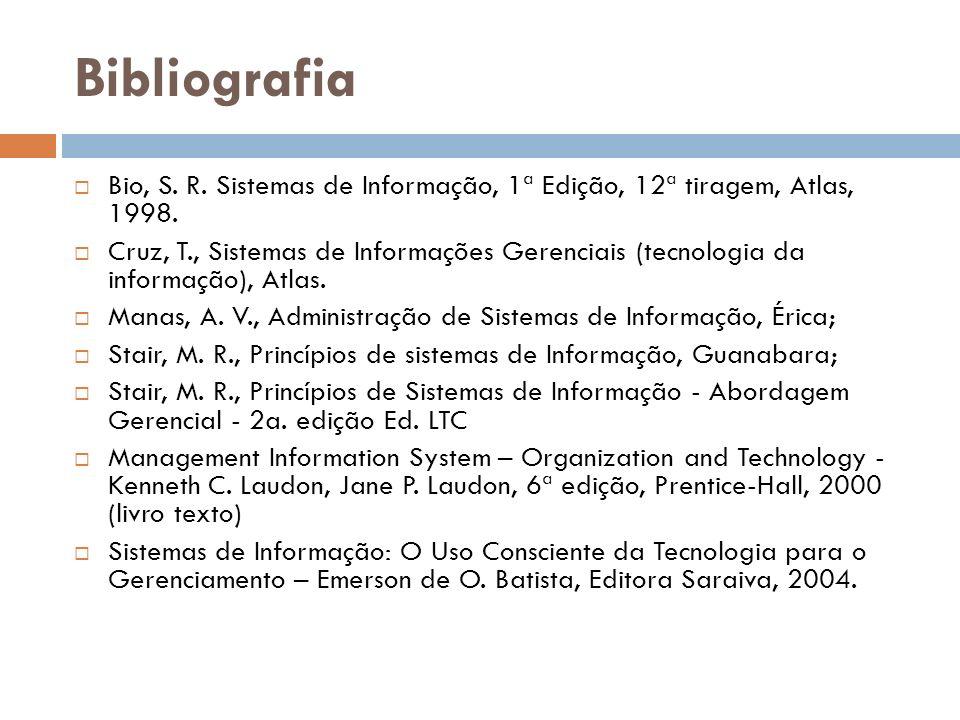 Bibliografia Bio, S. R. Sistemas de Informação, 1ª Edição, 12ª tiragem, Atlas, 1998.