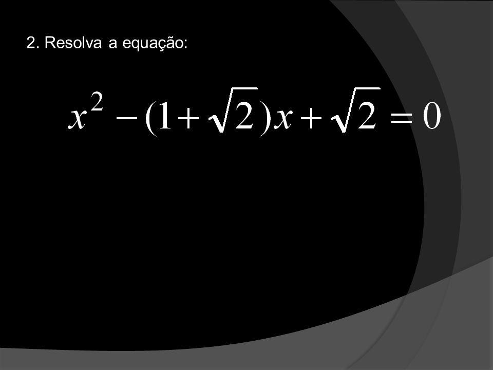 2. Resolva a equação: