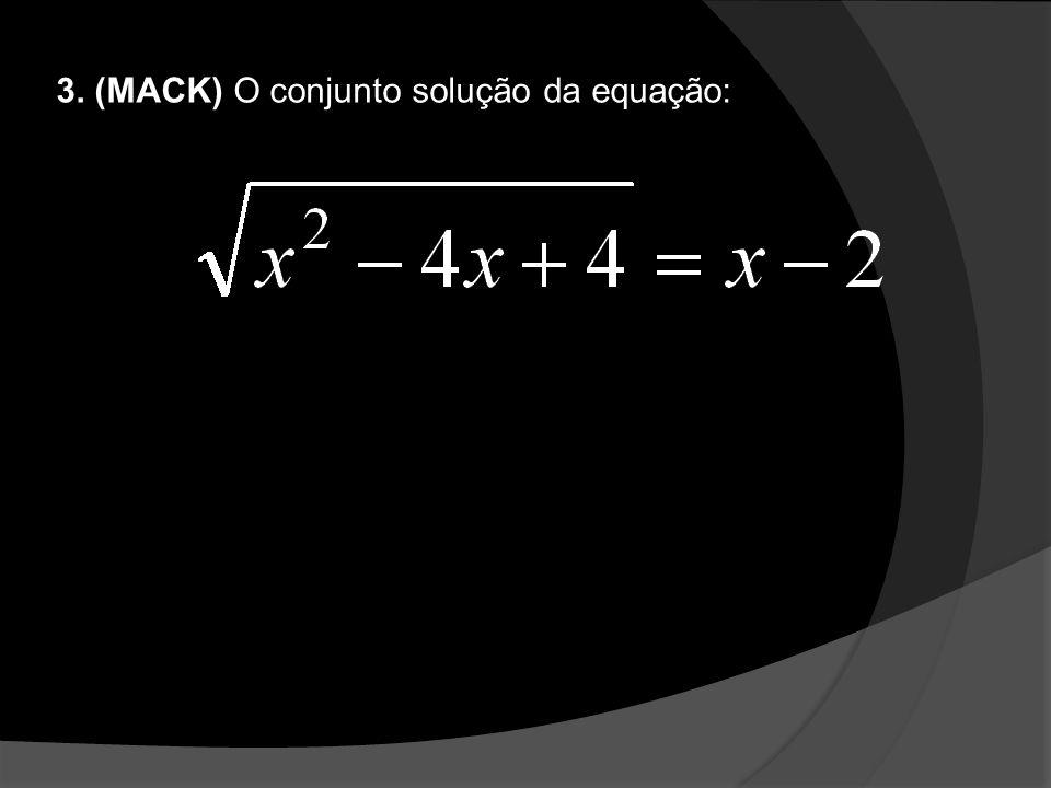 3. (MACK) O conjunto solução da equação: