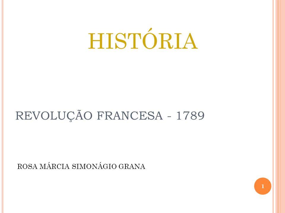 HISTÓRIA ROSA MÁRCIA SIMONÁGIO GRANA REVOLUÇÃO FRANCESA - 1789
