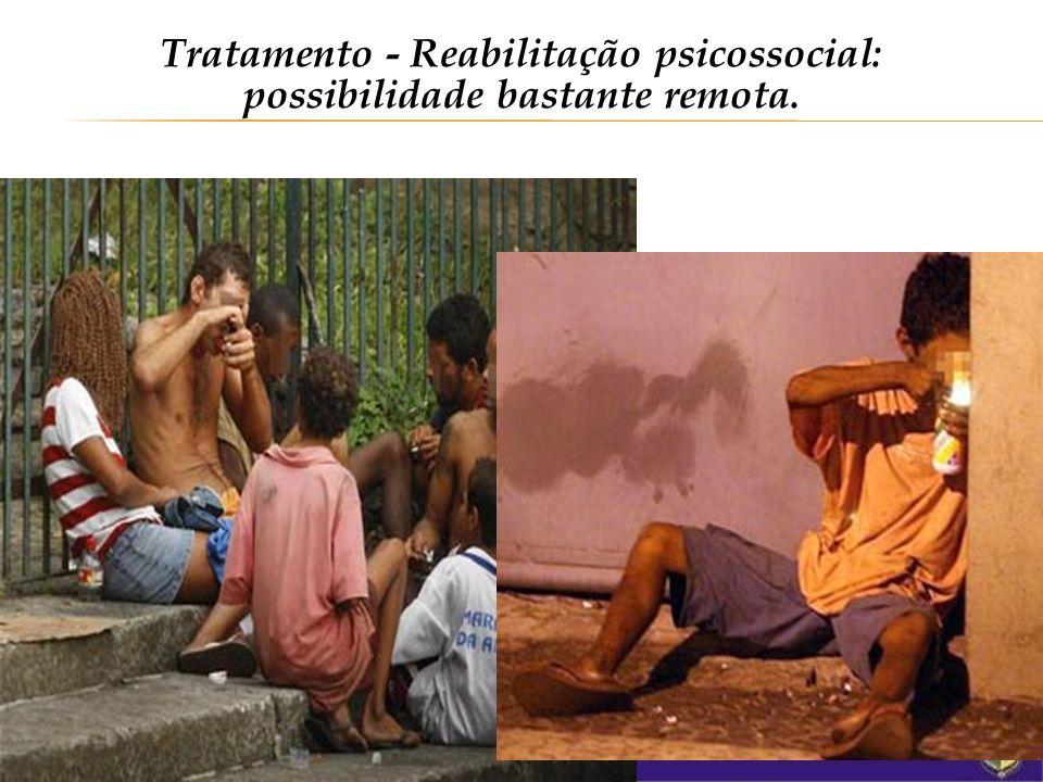 Tratamento - Reabilitação psicossocial: possibilidade bastante remota.