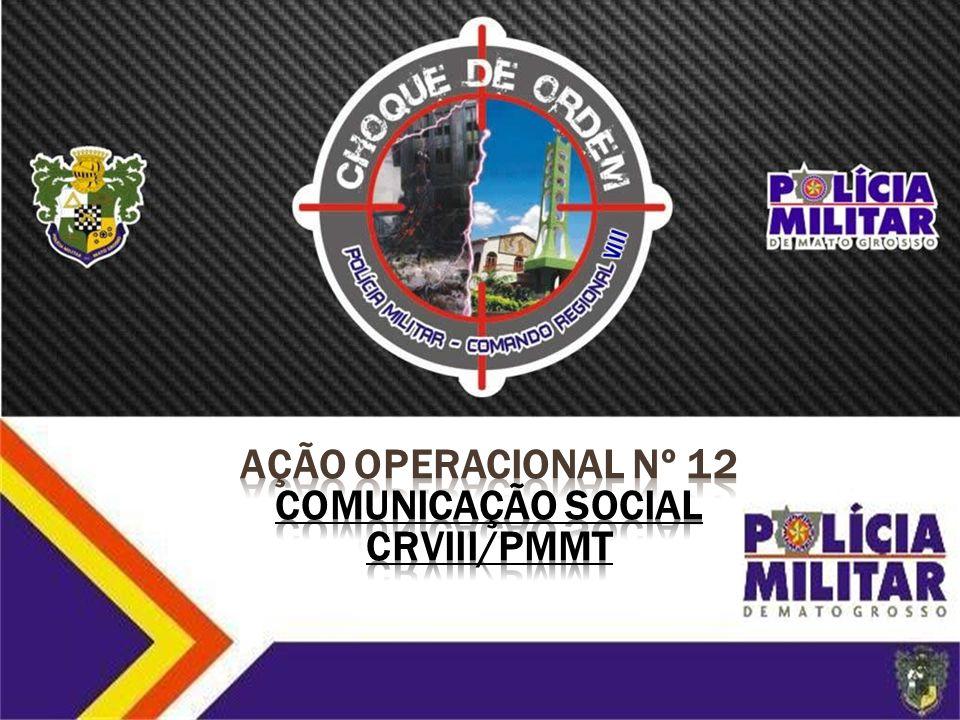 AÇÃO OPERACIONAL nº 12 COMUNICAÇÃO SOCIAL CRVIII/PMMT