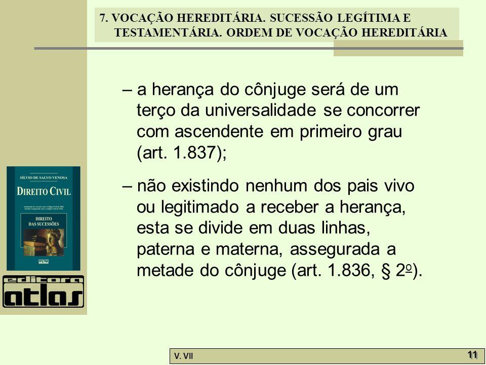 – a herança do cônjuge será de um terço da universalidade se concorrer com ascendente em primeiro grau (art. 1.837);