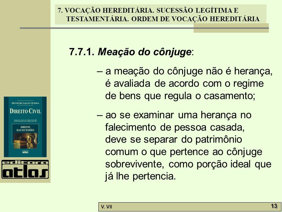 7.7.1. Meação do cônjuge: – a meação do cônjuge não é herança, é avaliada de acordo com o regime de bens que regula o casamento;
