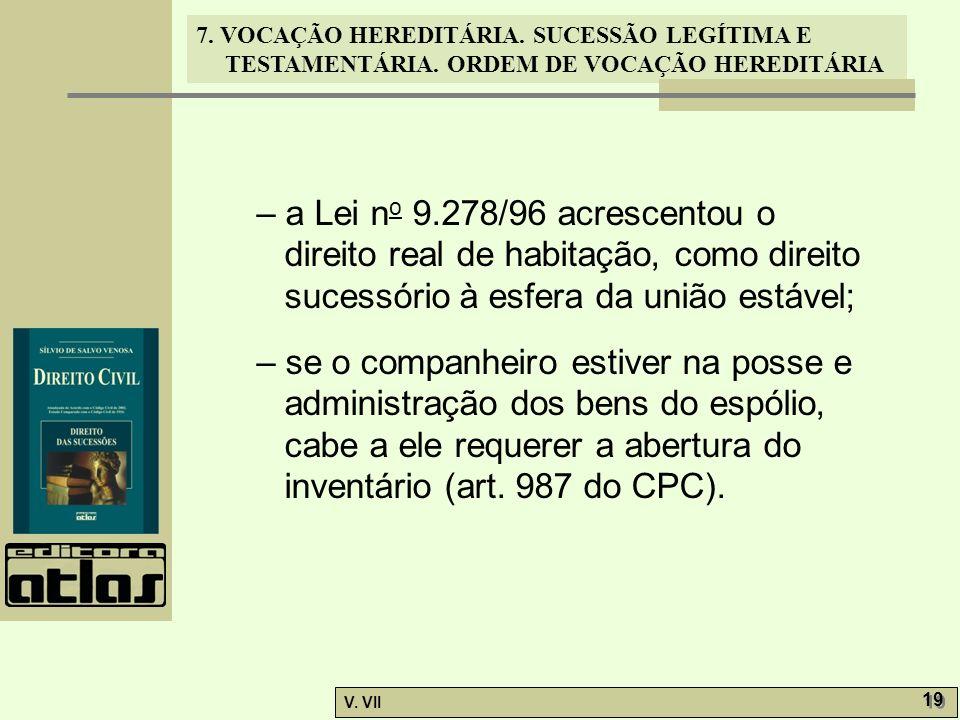 – a Lei no 9.278/96 acrescentou o direito real de habitação, como direito sucessório à esfera da união estável;