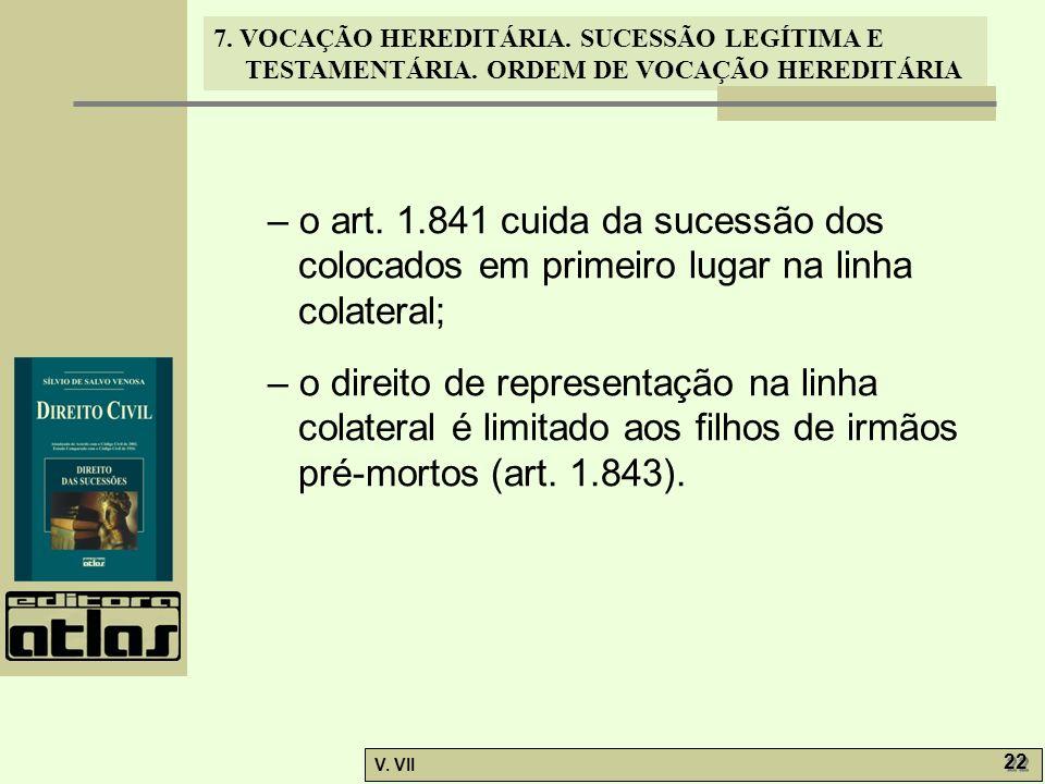 – o art. 1.841 cuida da sucessão dos colocados em primeiro lugar na linha colateral;