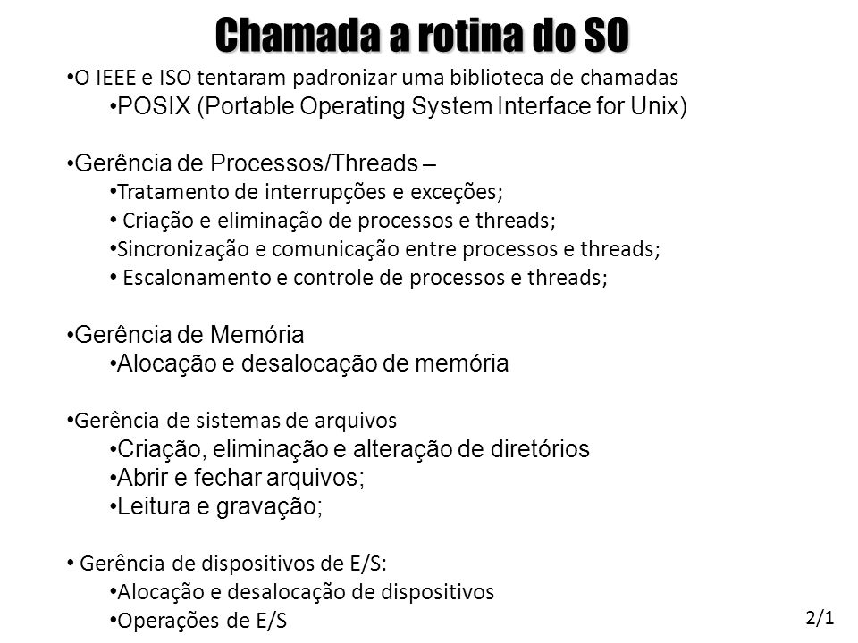 Chamada a rotina do SO O IEEE e ISO tentaram padronizar uma biblioteca de chamadas. POSIX (Portable Operating System Interface for Unix)