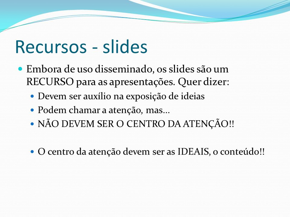 Recursos - slides Embora de uso disseminado, os slides são um RECURSO para as apresentações. Quer dizer: