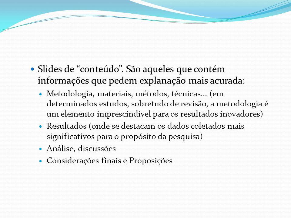 Slides de conteúdo . São aqueles que contém informações que pedem explanação mais acurada: