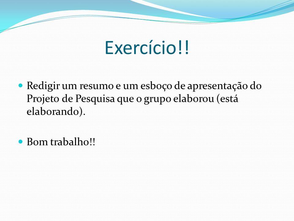 Exercício!! Redigir um resumo e um esboço de apresentação do Projeto de Pesquisa que o grupo elaborou (está elaborando).