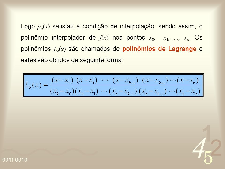 Logo pn(x) satisfaz a condição de interpolação, sendo assim, o polinômio interpolador de f(x) nos pontos x0, x1, ..., xn.