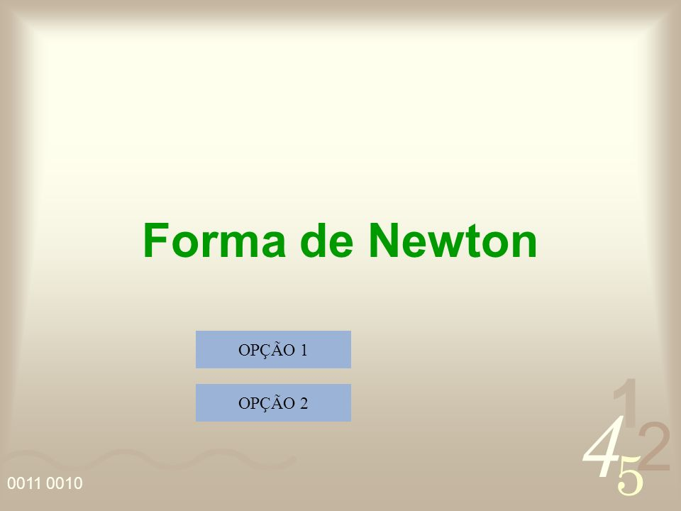 Forma de Newton OPÇÃO 1 OPÇÃO 2