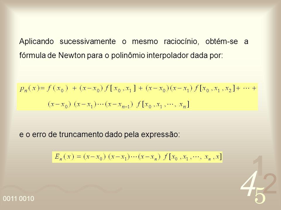 Aplicando sucessivamente o mesmo raciocínio, obtém-se a fórmula de Newton para o polinômio interpolador dada por: