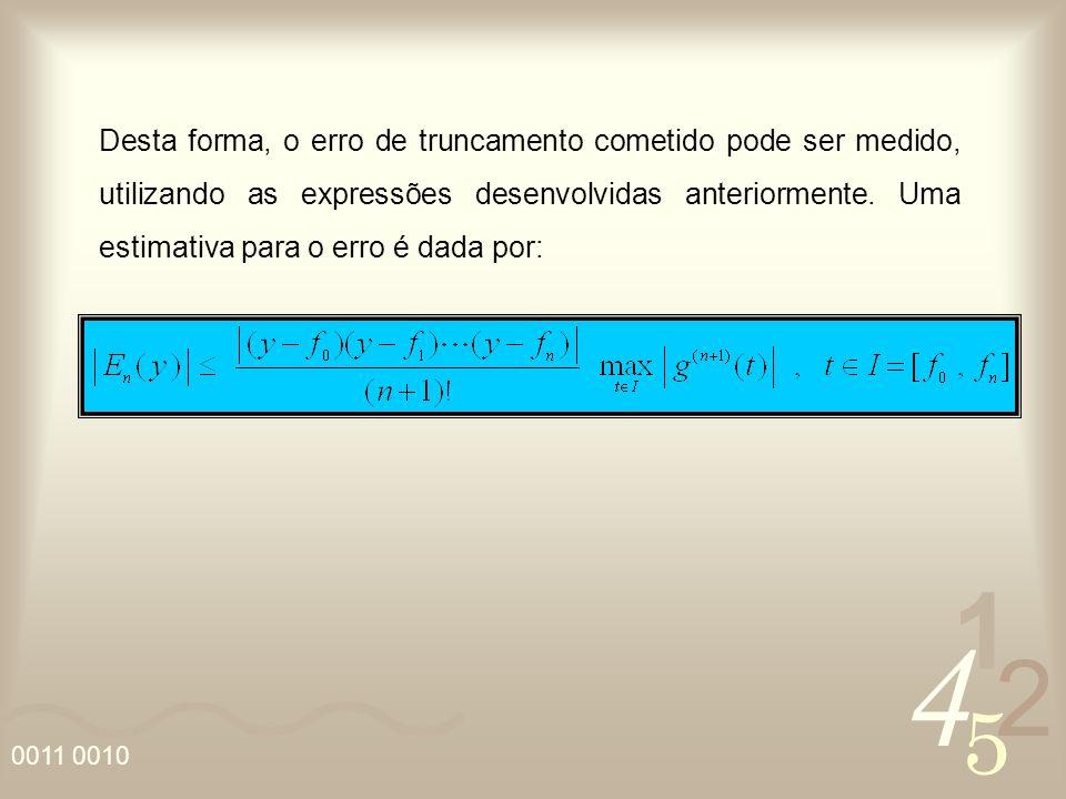 Desta forma, o erro de truncamento cometido pode ser medido, utilizando as expressões desenvolvidas anteriormente.
