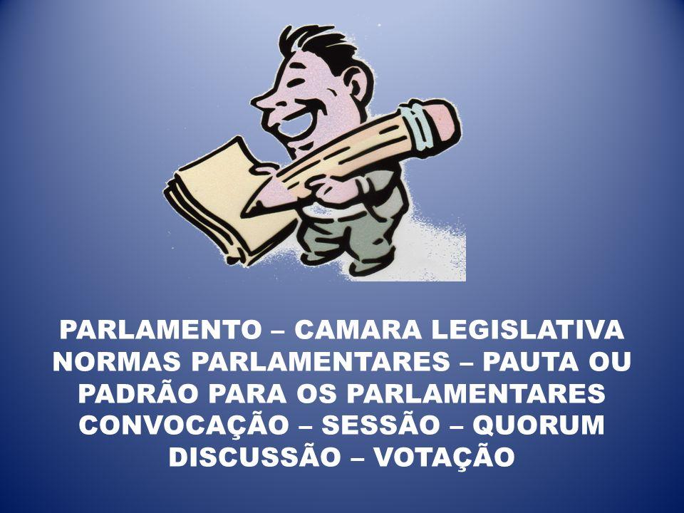 PARLAMENTO – CAMARA LEGISLATIVA NORMAS PARLAMENTARES – PAUTA OU