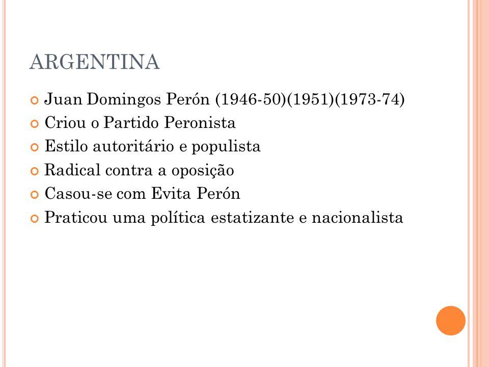 ARGENTINA Juan Domingos Perón (1946-50)(1951)(1973-74)