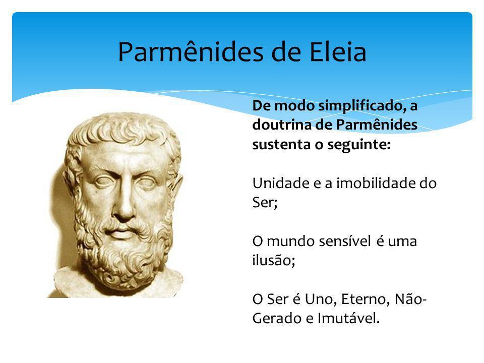Parmênides de Eleia De modo simplificado, a doutrina de Parmênides sustenta o seguinte: Unidade e a imobilidade do Ser;