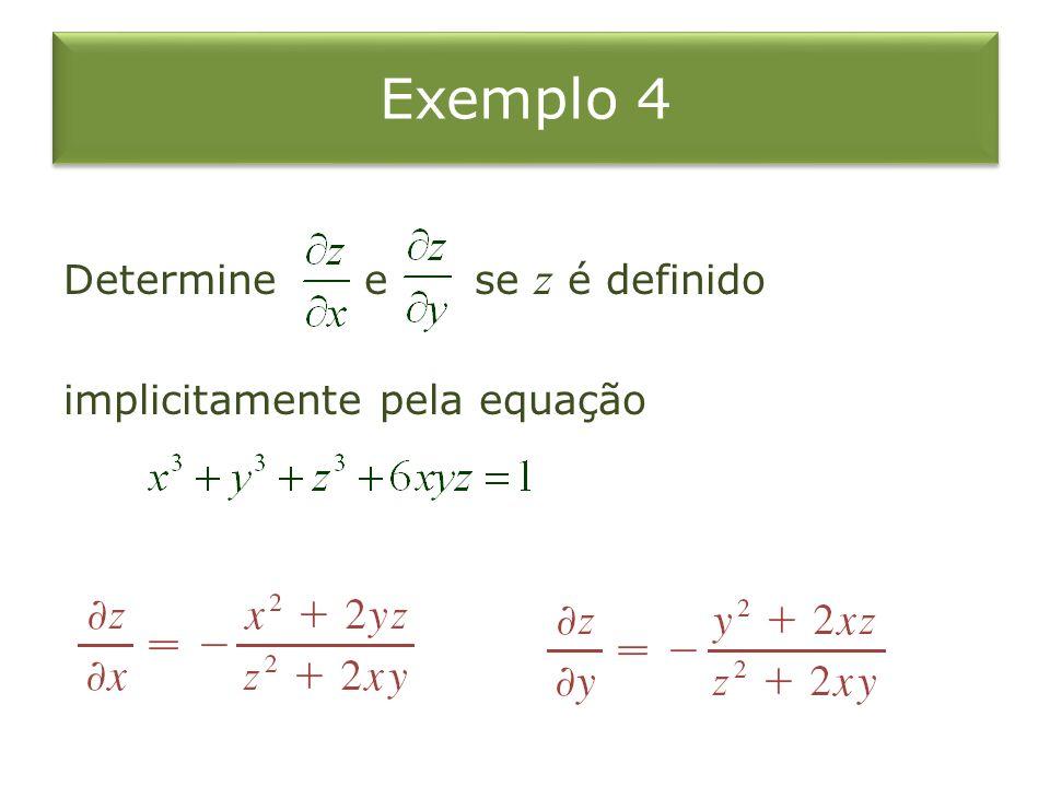 Exemplo 4 Determine e se z é definido implicitamente pela equação
