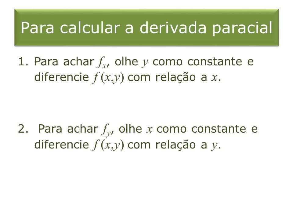 Para calcular a derivada paracial