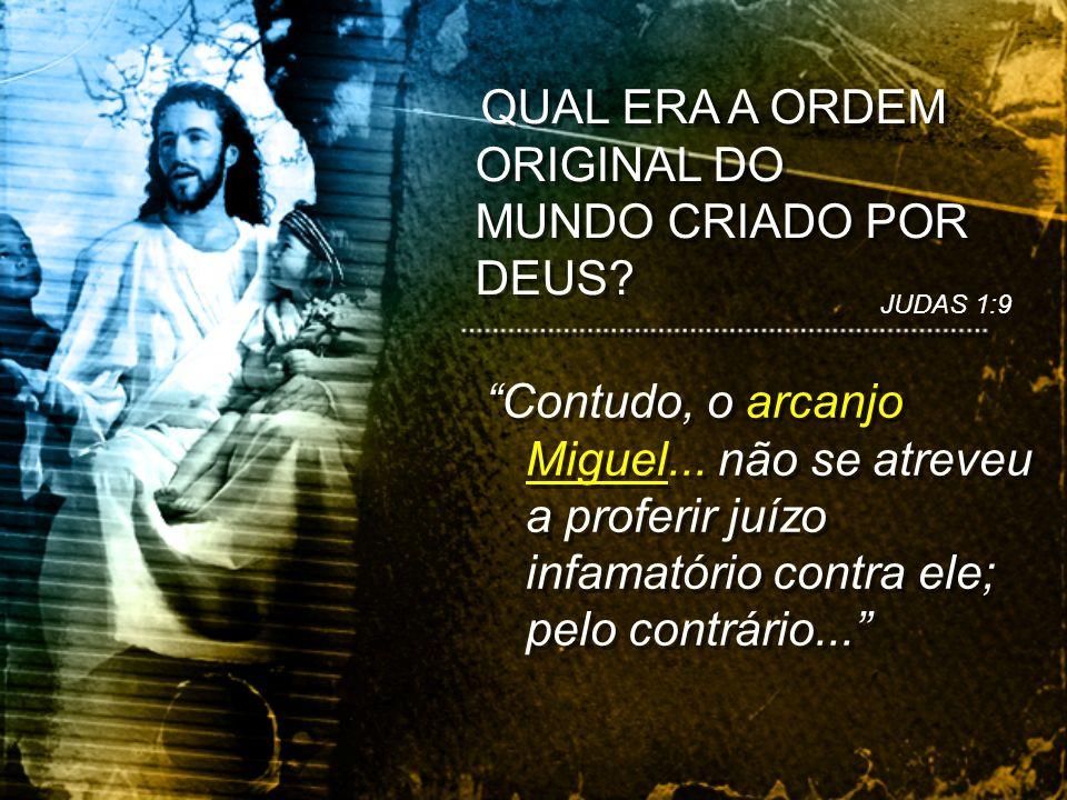 QUAL ERA A ORDEM ORIGINAL DO MUNDO CRIADO POR DEUS