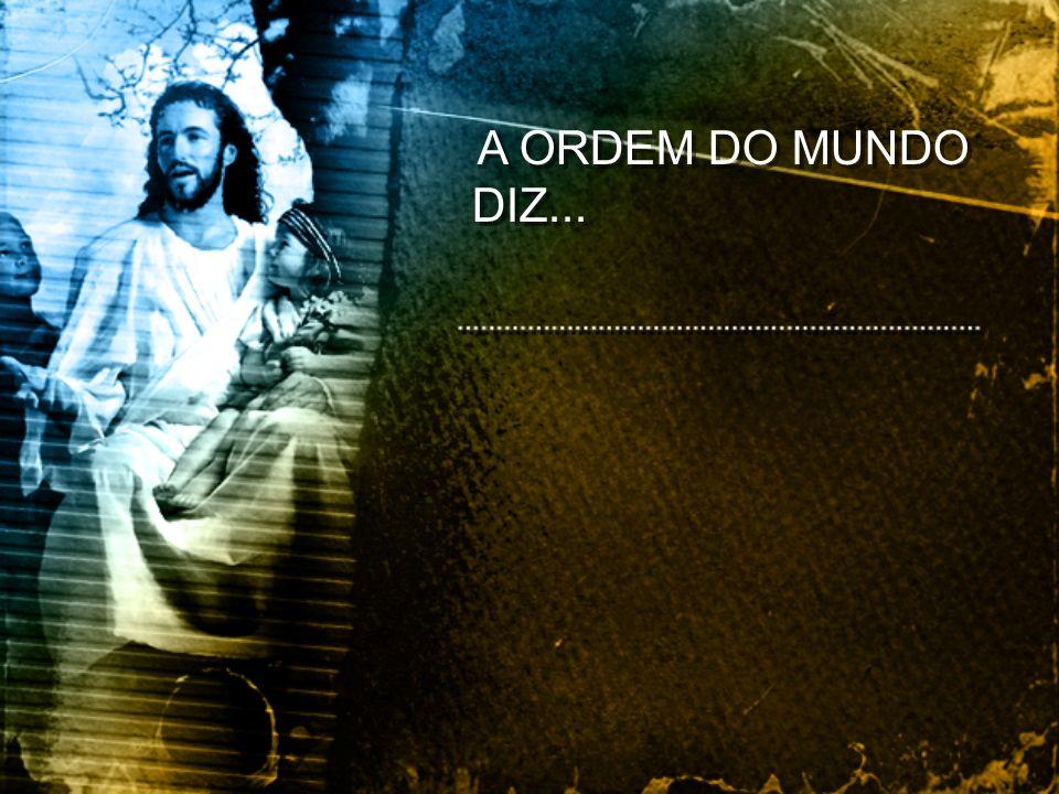 A ORDEM DO MUNDO DIZ...