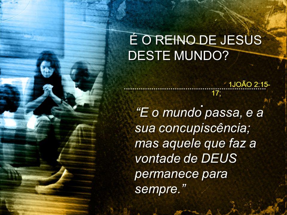 É O REINO DE JESUS DESTE MUNDO