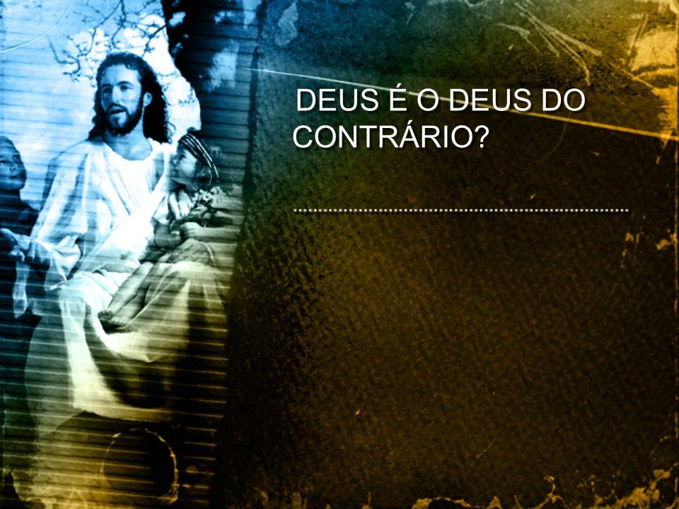 DEUS É O DEUS DO CONTRÁRIO