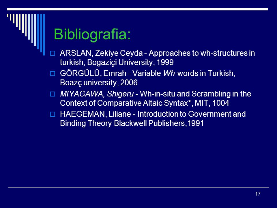 Bibliografia: ARSLAN, Zekiye Ceyda - Approaches to wh-structures in turkish, Bogaziçi University, 1999.