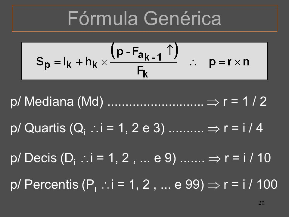 Fórmula Genérica p/ Mediana (Md) ...........................  r = 1 / 2. p/ Quartis (Qi i = 1, 2 e 3) ..........  r = i / 4.