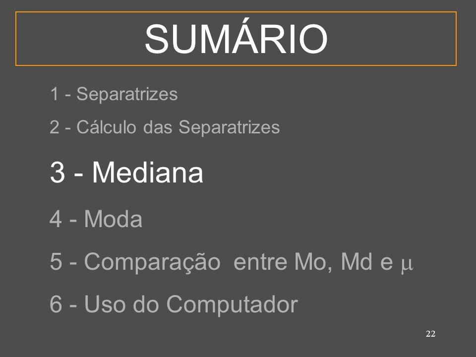 SUMÁRIO 3 - Mediana 4 - Moda 5 - Comparação entre Mo, Md e 