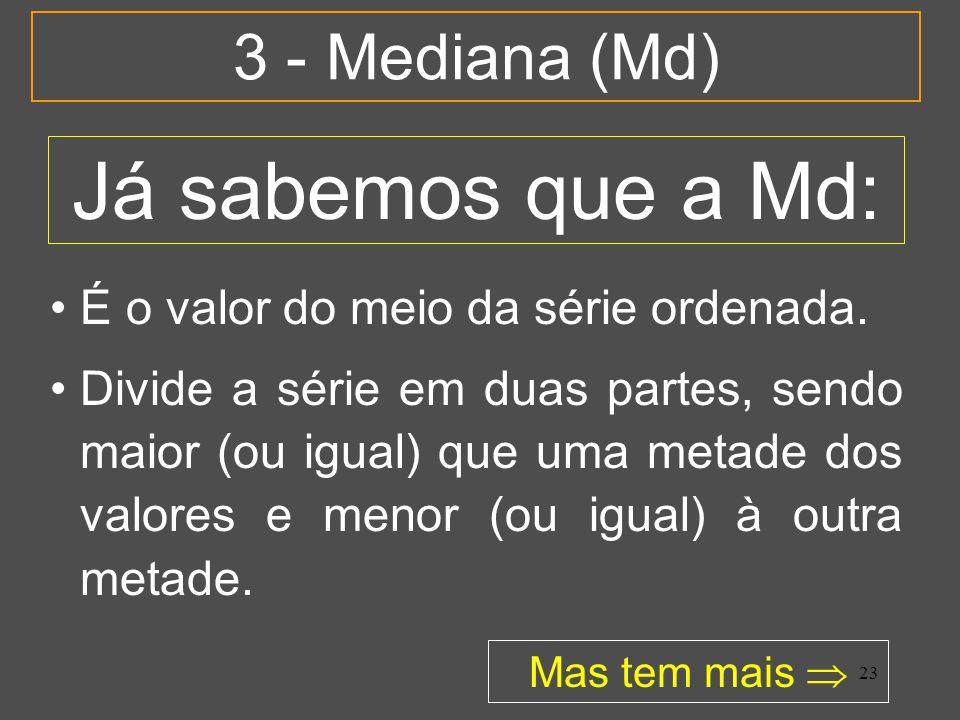 Já sabemos que a Md: 3 - Mediana (Md)