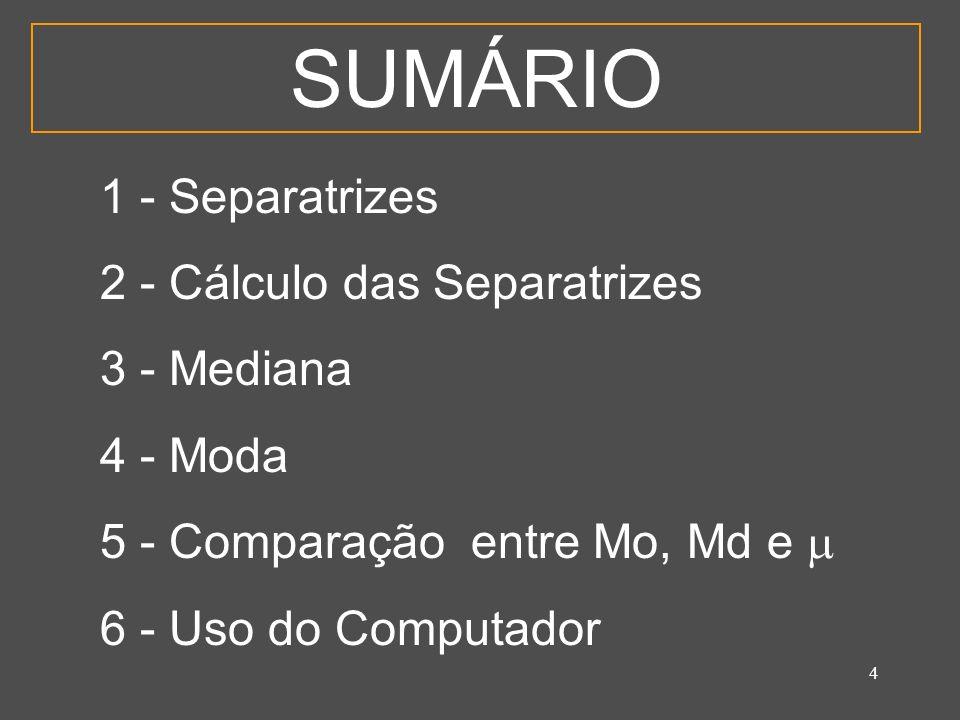 SUMÁRIO 1 - Separatrizes 2 - Cálculo das Separatrizes 3 - Mediana