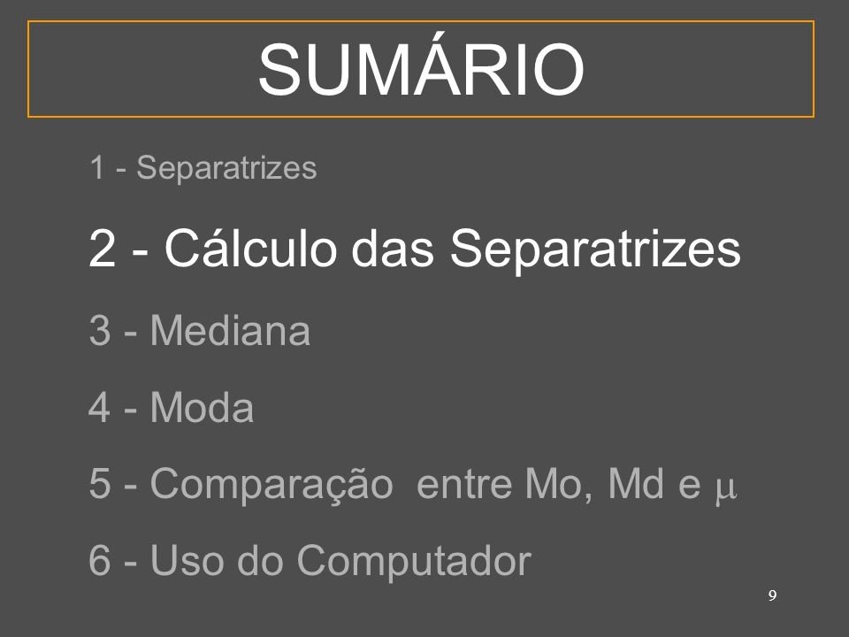 SUMÁRIO 2 - Cálculo das Separatrizes 3 - Mediana 4 - Moda