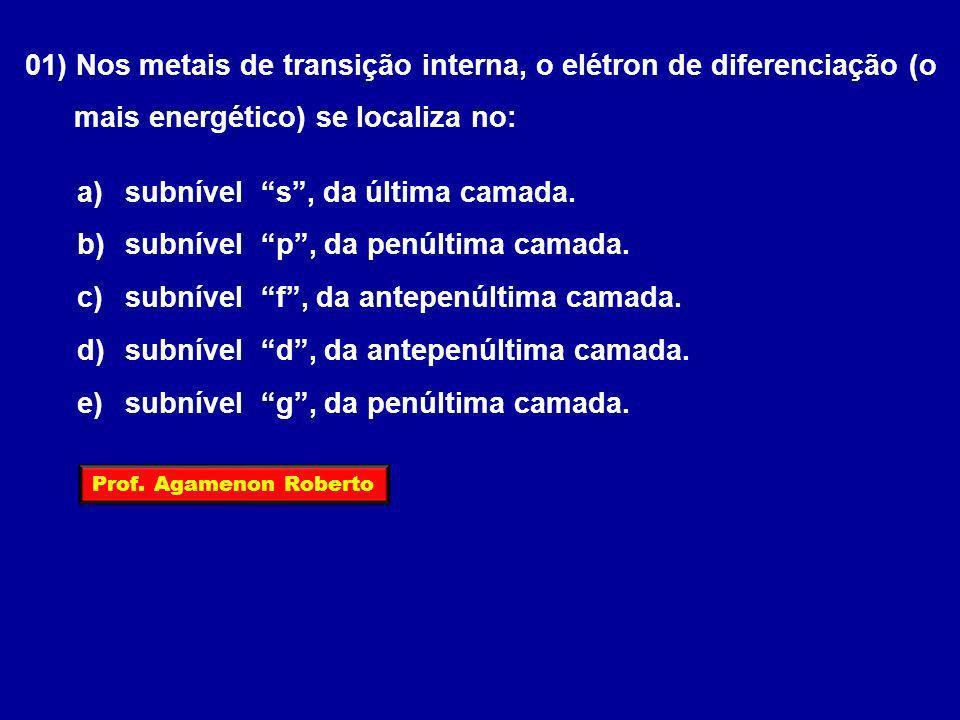 01) Nos metais de transição interna, o elétron de diferenciação (o