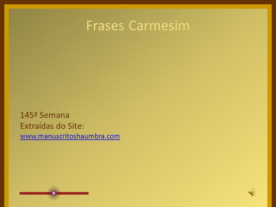 Frases Carmesim 145ª Semana Extraídas do Site:
