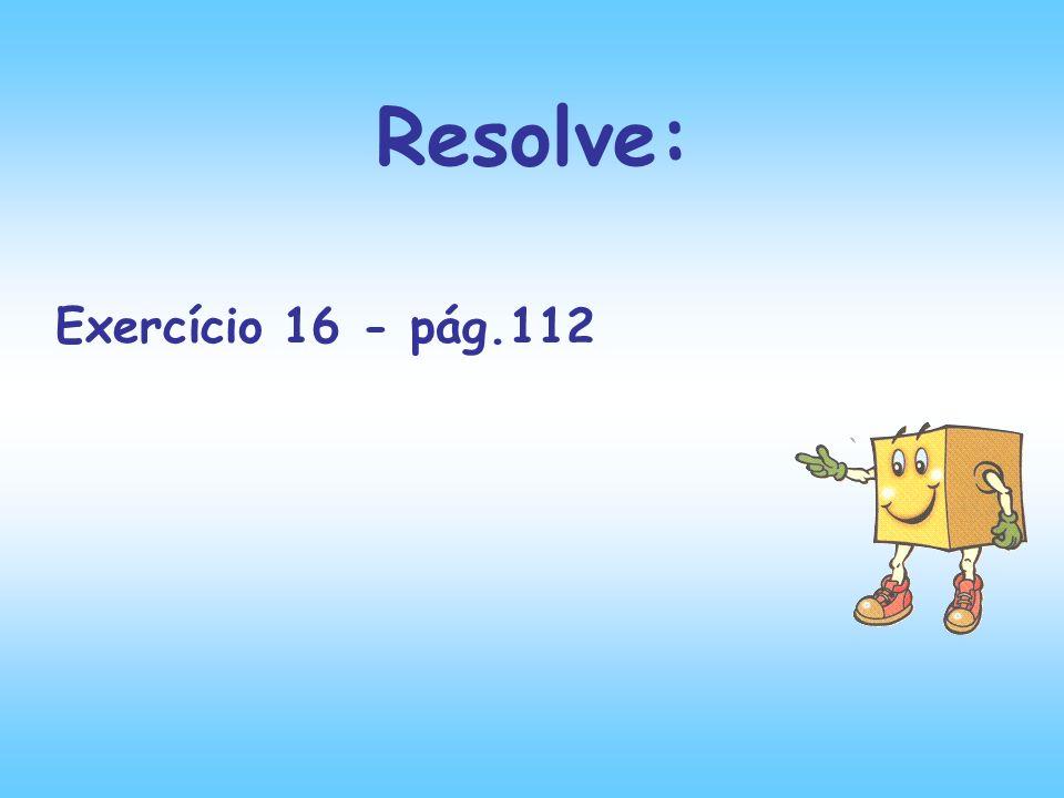 Resolve: Exercício 16 - pág.112