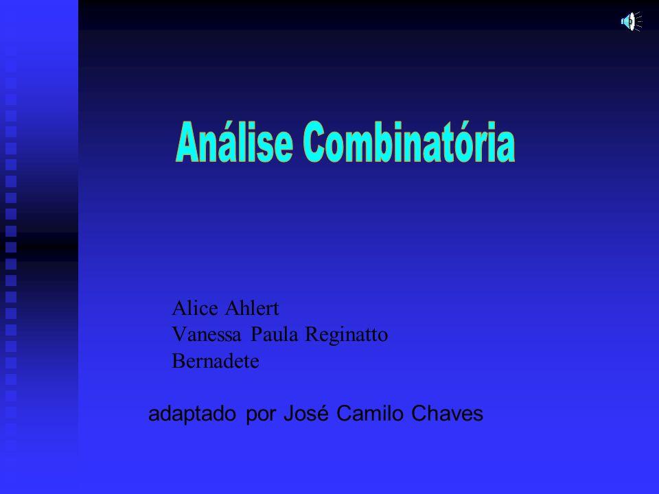 Análise Combinatória Alice Ahlert Vanessa Paula Reginatto Bernadete adaptado por José Camilo Chaves.