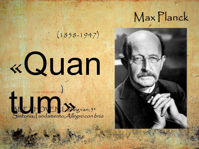 «Quantum» Max Planck (1858-1947)