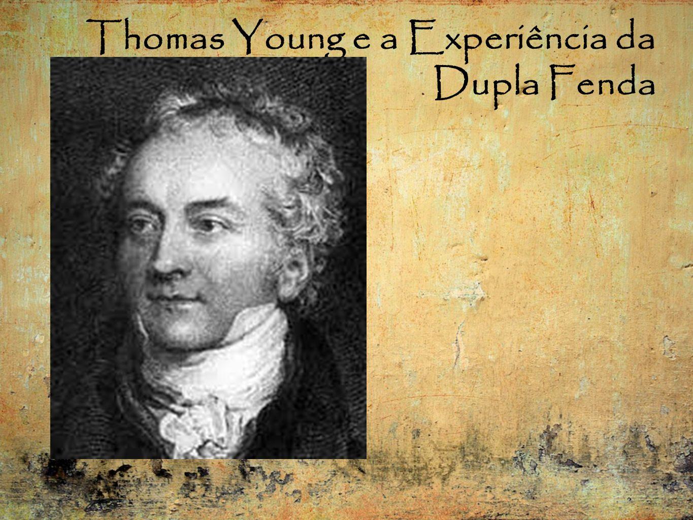 Thomas Young e a Experiência da Dupla Fenda