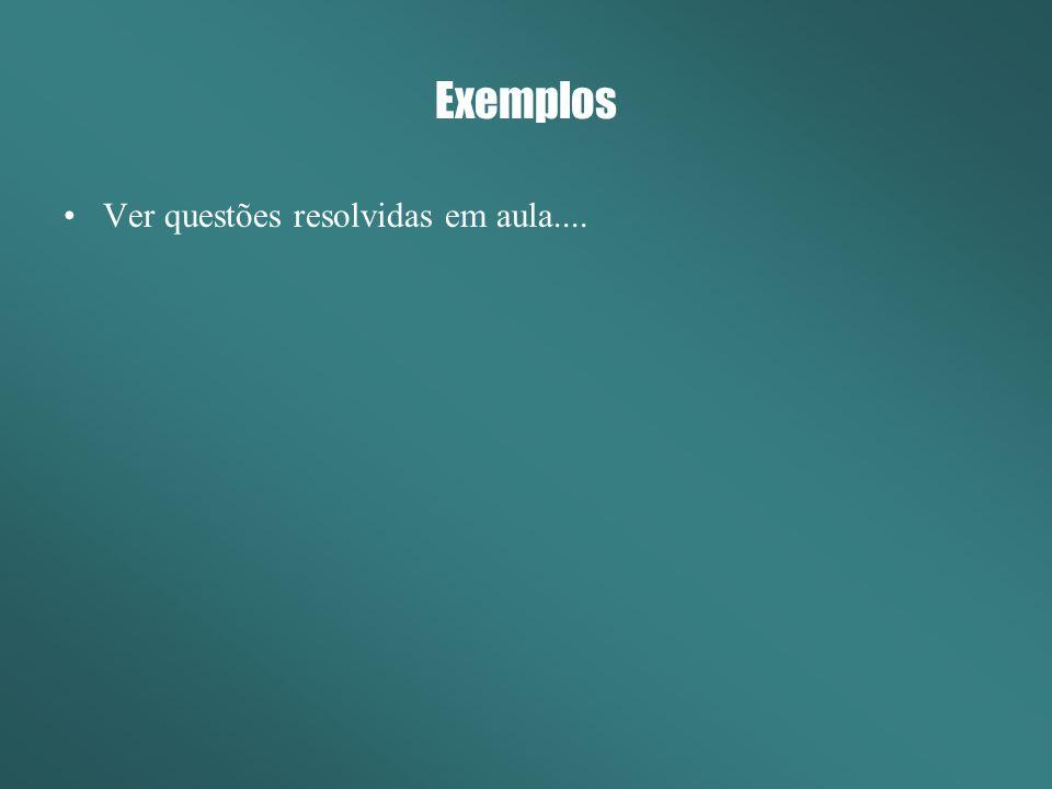 Exemplos Ver questões resolvidas em aula....