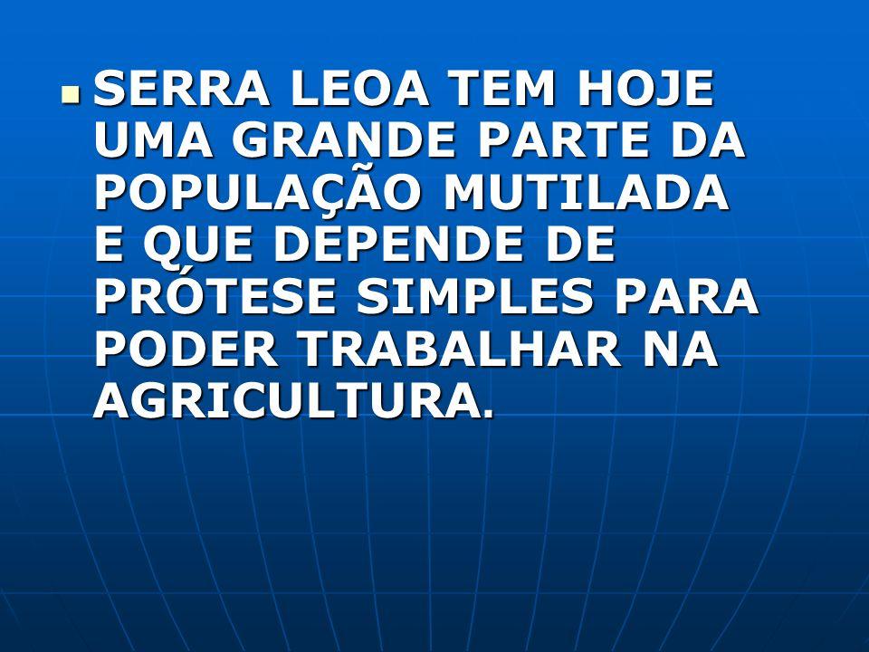 SERRA LEOA TEM HOJE UMA GRANDE PARTE DA POPULAÇÃO MUTILADA E QUE DEPENDE DE PRÓTESE SIMPLES PARA PODER TRABALHAR NA AGRICULTURA.