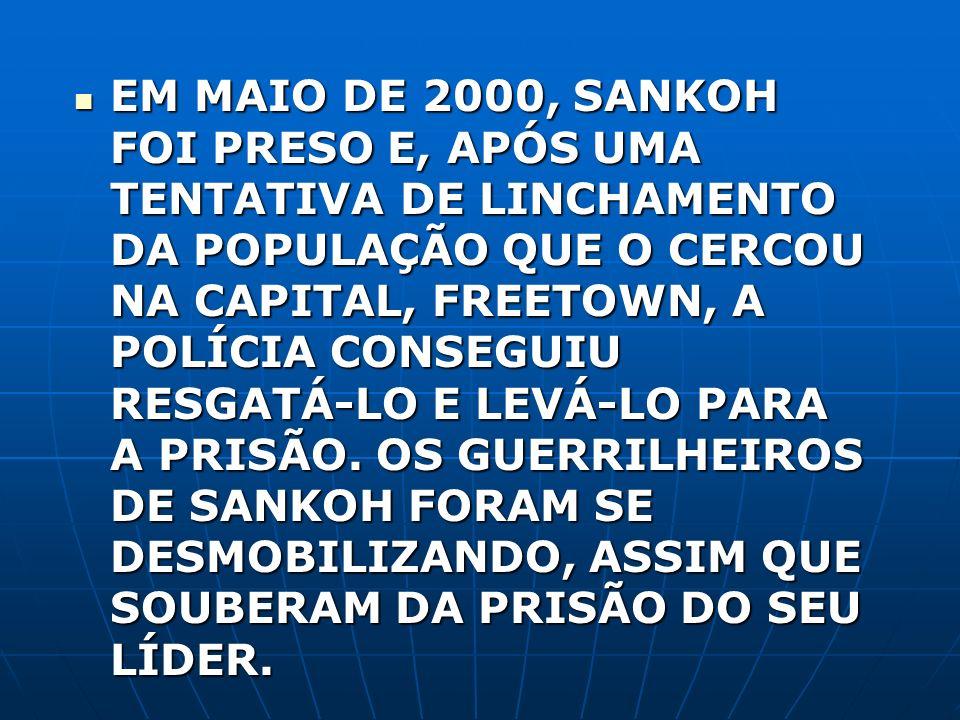 EM MAIO DE 2000, SANKOH FOI PRESO E, APÓS UMA TENTATIVA DE LINCHAMENTO DA POPULAÇÃO QUE O CERCOU NA CAPITAL, FREETOWN, A POLÍCIA CONSEGUIU RESGATÁ-LO E LEVÁ-LO PARA A PRISÃO.