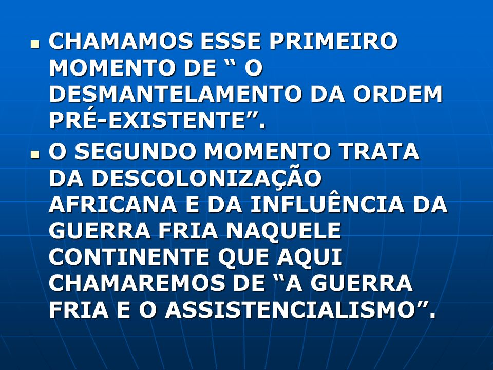 CHAMAMOS ESSE PRIMEIRO MOMENTO DE O DESMANTELAMENTO DA ORDEM PRÉ-EXISTENTE .