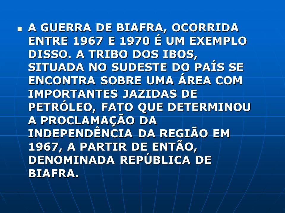 A GUERRA DE BIAFRA, OCORRIDA ENTRE 1967 E 1970 É UM EXEMPLO DISSO