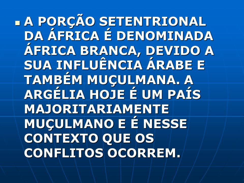 A PORÇÃO SETENTRIONAL DA ÁFRICA É DENOMINADA ÁFRICA BRANCA, DEVIDO A SUA INFLUÊNCIA ÁRABE E TAMBÉM MUÇULMANA.