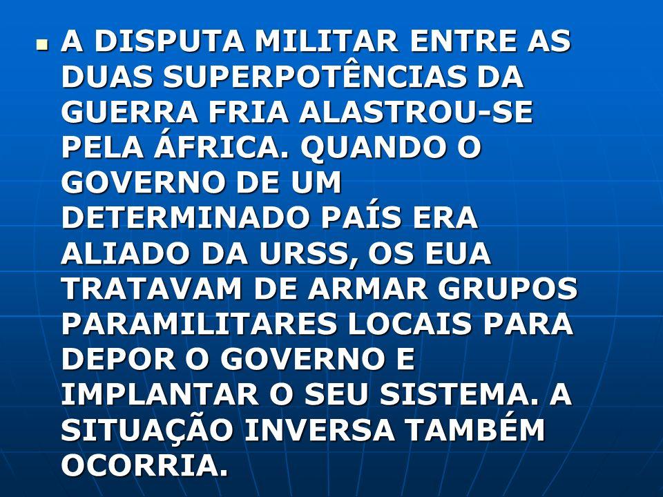 A DISPUTA MILITAR ENTRE AS DUAS SUPERPOTÊNCIAS DA GUERRA FRIA ALASTROU-SE PELA ÁFRICA.