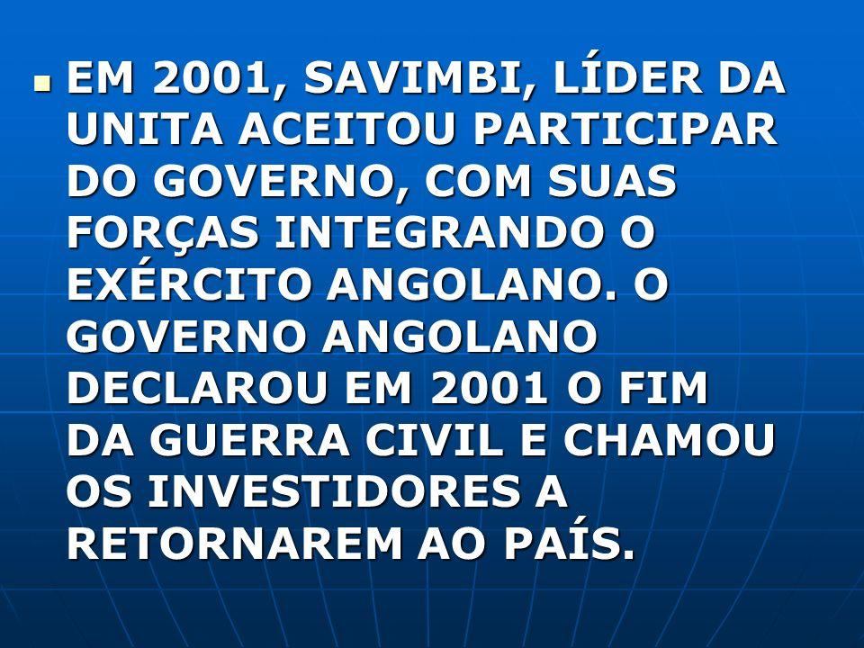EM 2001, SAVIMBI, LÍDER DA UNITA ACEITOU PARTICIPAR DO GOVERNO, COM SUAS FORÇAS INTEGRANDO O EXÉRCITO ANGOLANO.