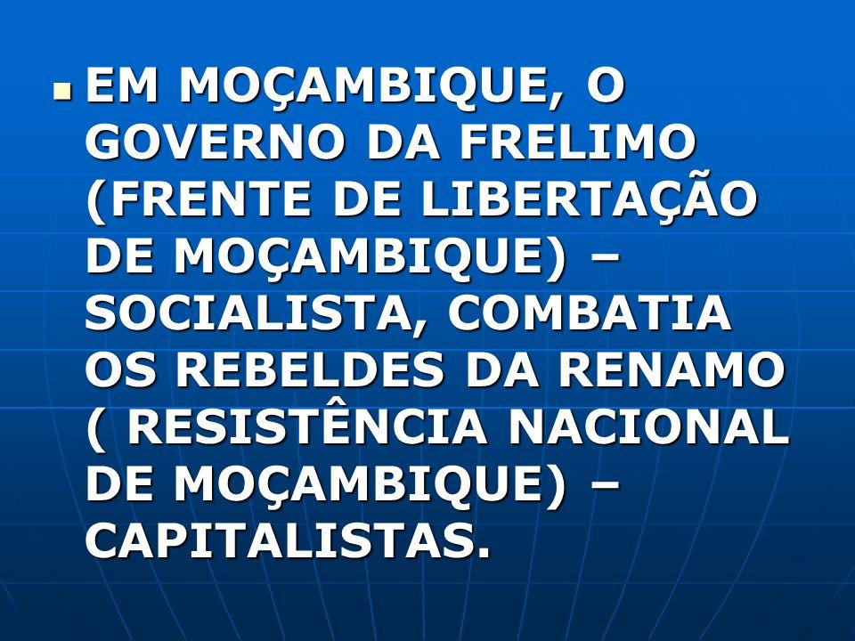 EM MOÇAMBIQUE, O GOVERNO DA FRELIMO (FRENTE DE LIBERTAÇÃO DE MOÇAMBIQUE) –SOCIALISTA, COMBATIA OS REBELDES DA RENAMO ( RESISTÊNCIA NACIONAL DE MOÇAMBIQUE) –CAPITALISTAS.