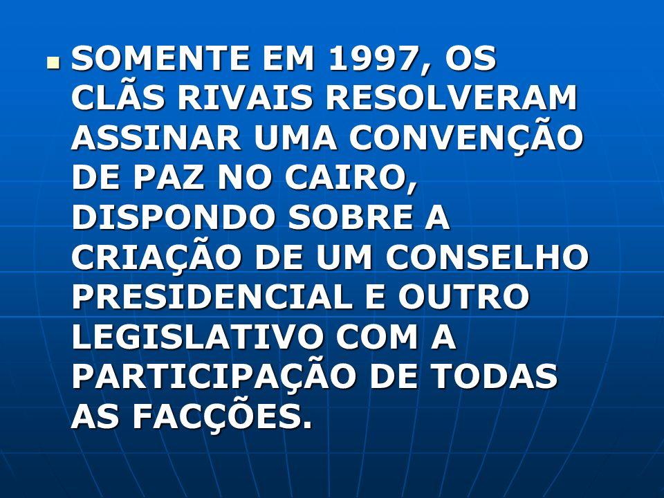 SOMENTE EM 1997, OS CLÃS RIVAIS RESOLVERAM ASSINAR UMA CONVENÇÃO DE PAZ NO CAIRO, DISPONDO SOBRE A CRIAÇÃO DE UM CONSELHO PRESIDENCIAL E OUTRO LEGISLATIVO COM A PARTICIPAÇÃO DE TODAS AS FACÇÕES.