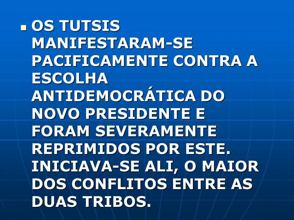 OS TUTSIS MANIFESTARAM-SE PACIFICAMENTE CONTRA A ESCOLHA ANTIDEMOCRÁTICA DO NOVO PRESIDENTE E FORAM SEVERAMENTE REPRIMIDOS POR ESTE.